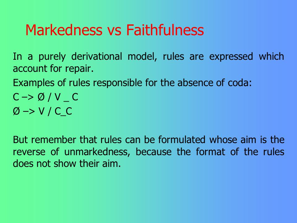 Markedness vs Faithfulness A further example for unmarkedness: the most unmarked syllable structure is an open syllable with an onset (CV). Languages