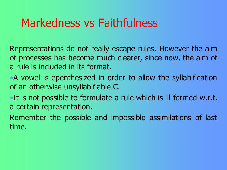 Markedness vs Faithfulness In a representational model, syllable templates are postulated to which the individual segments dock to. Unsyllabifiable se