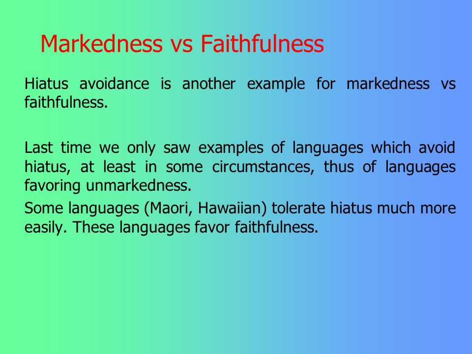 Markedness vs Faithfulness Representations do not really escape rules. However the aim of processes has become much clearer, since now, the aim of a r