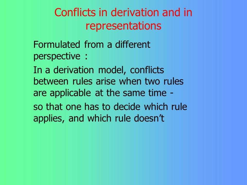 Precursors and Background: conflict resolution The notion of conflicts, central to OT, has not really been identified as such in older theories, thoug