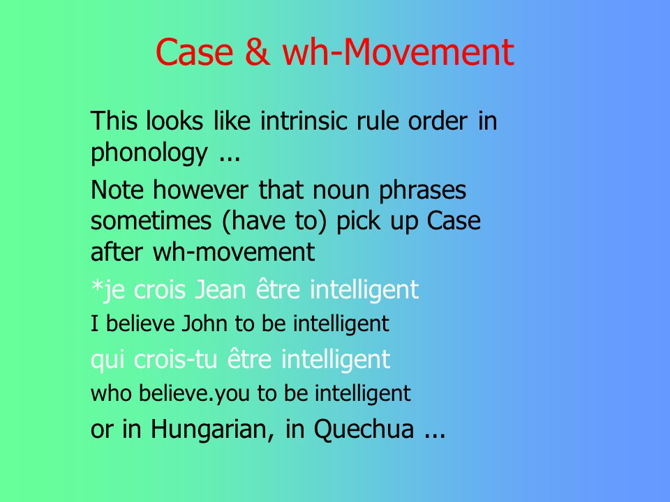 Case & wh-Movement In German, Case must be assigned to a noun phrase BEFORE it is moved to sentence initial position in a question... Wen denkst du da