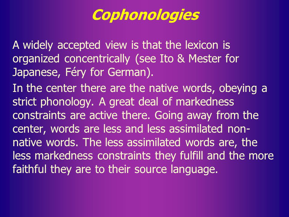Cophonologies The most relevant case for OT is stratification of the lexicon. Different parts of the vocabulary can define different strata: some segm