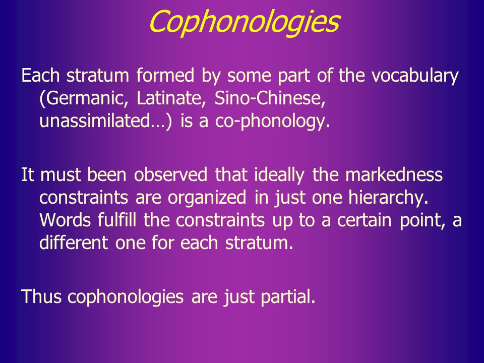 Cophonologies 1. Native vocabulary 2. Assimilated foreign 3. Unassimilated foreign 1 2 3