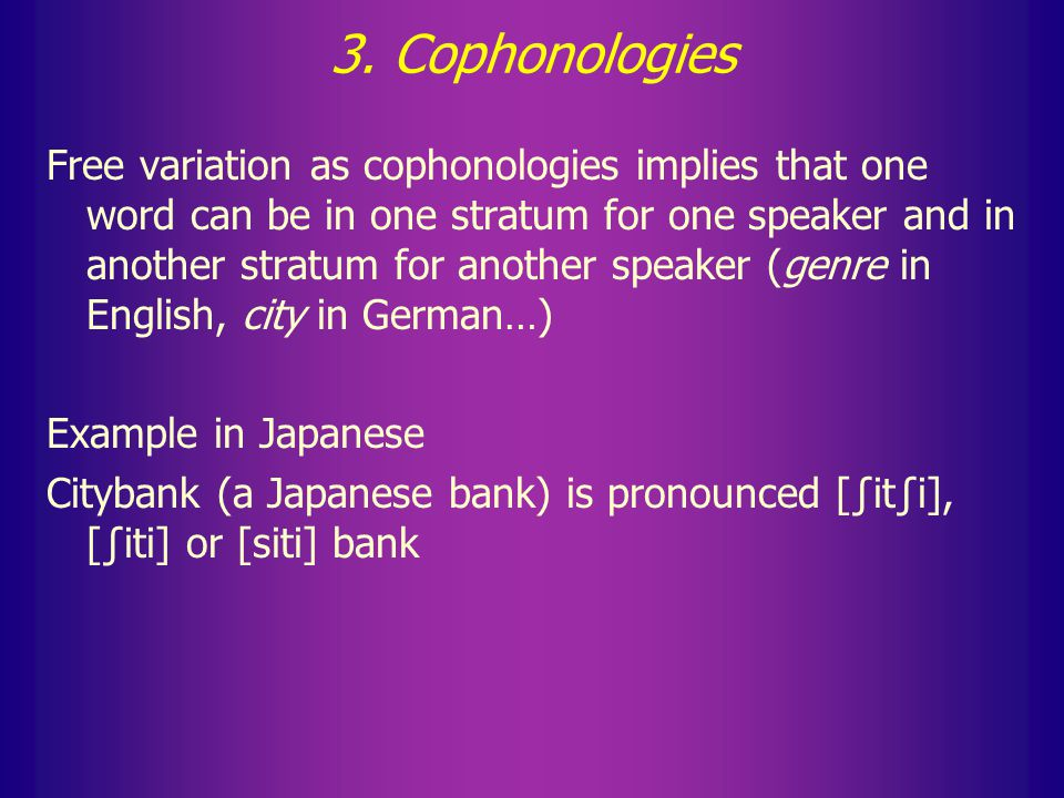 Cophonologies Each stratum formed by some part of the vocabulary (Germanic, Latinate, Sino-Chinese, unassimilated…) is a co-phonology.