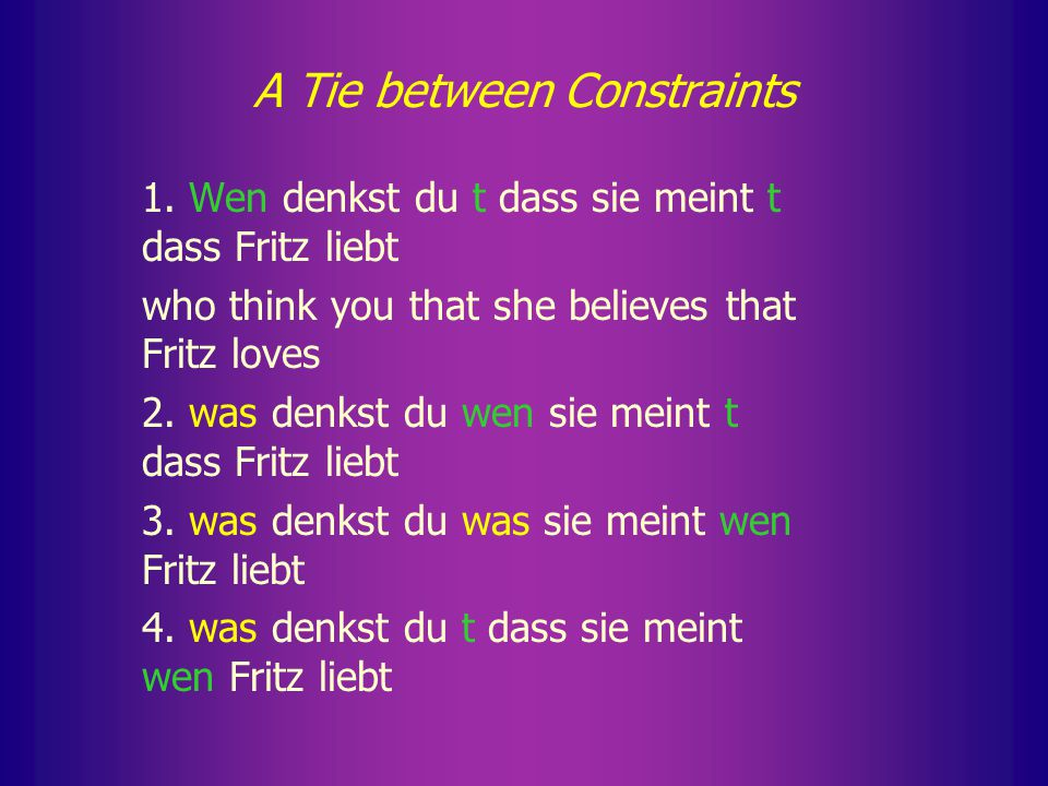 Pesetsky's Concept of a Tie Wh-expletive insertion in German seems to be another case in point: any combination of Stay and FI violations yields a gra