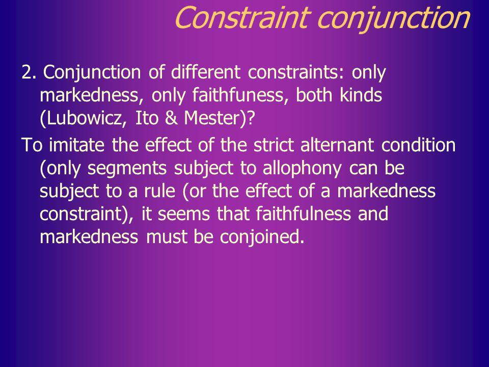 Constraint conjunction /ore-kami/ *voicObstr2 Rendaku*voicObstr ore-gami * ore-kami*.