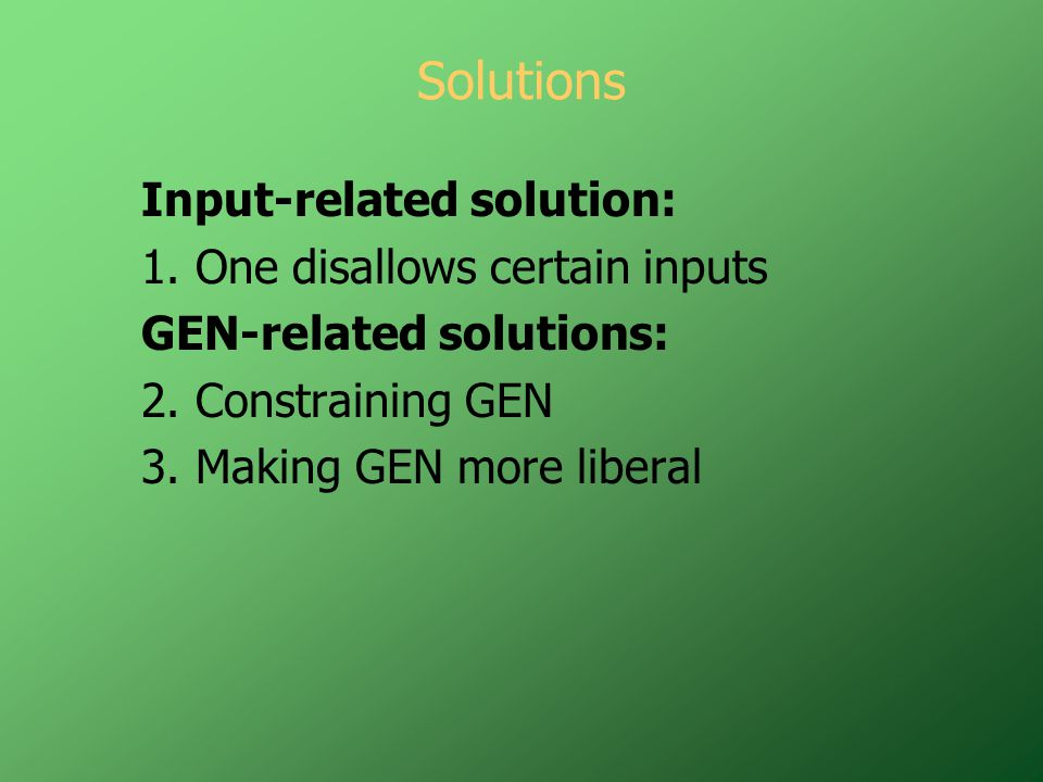 Solutions Input-related solution: 1. One disallows certain inputs GEN-related solutions: 2.