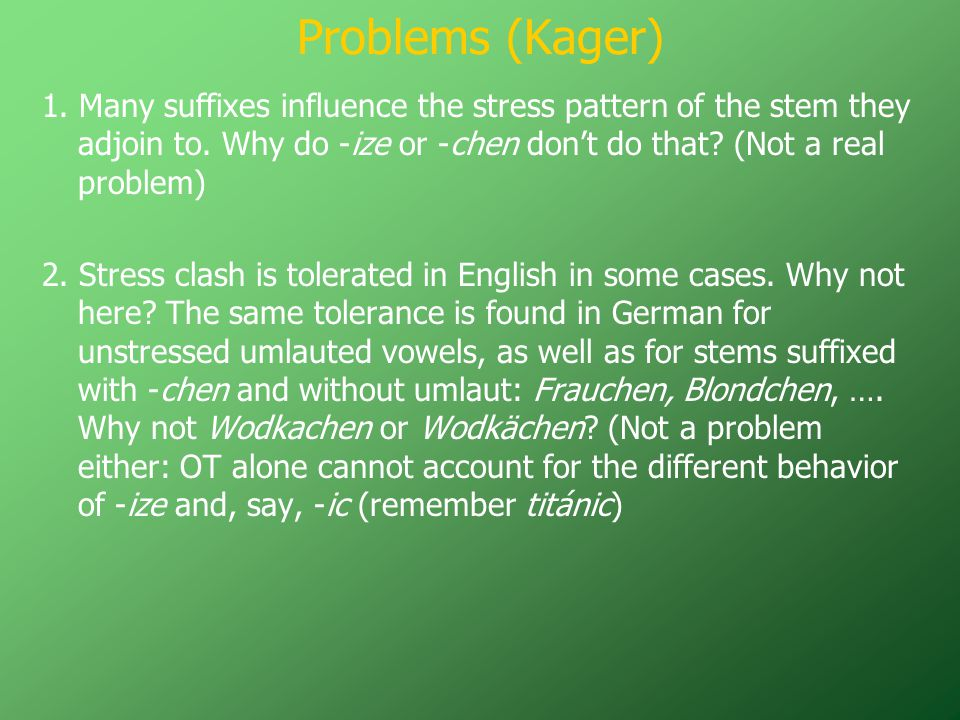 Problems (Kager) 1. Many suffixes influence the stress pattern of the stem they adjoin to.