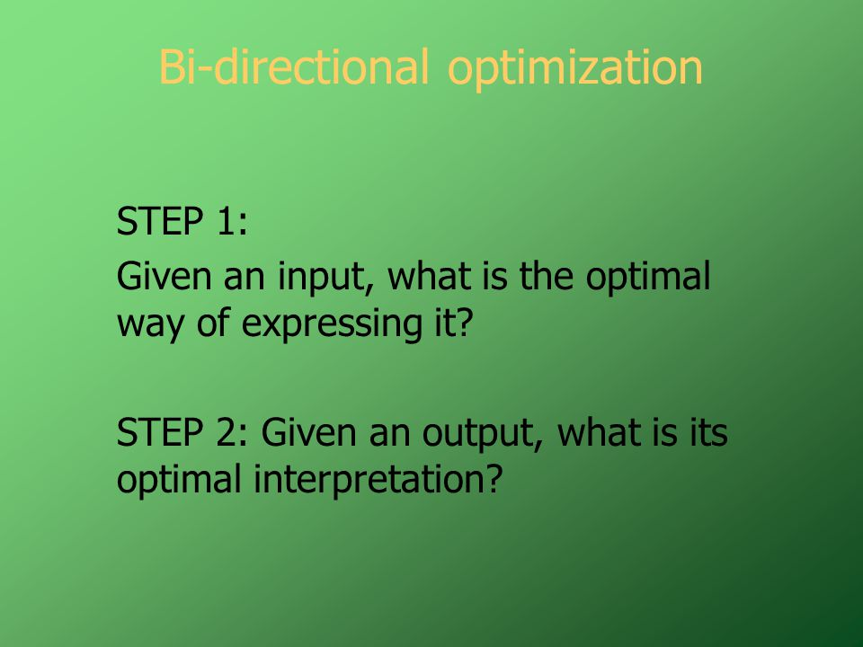 Bi-directional optimization STEP 1: Given an input, what is the optimal way of expressing it.