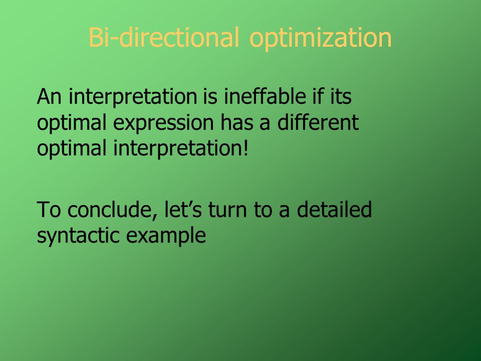Bi-directional optimization An interpretation is ineffable if its optimal expression has a different optimal interpretation.