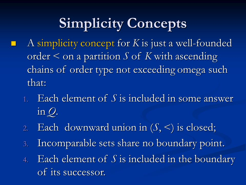 Simplicity Concepts A simplicity concept for K is just a well-founded order < on a partition S of K with ascending chains of order type not exceeding