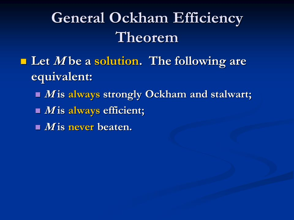General Ockham Efficiency Theorem Let M be a solution. The following are equivalent: Let M be a solution. The following are equivalent: M is always st