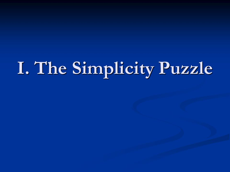 I. The Simplicity Puzzle