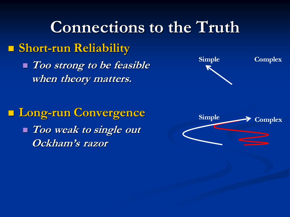 Connections to the Truth Short-run Reliability Short-run Reliability Too strong to be feasible when theory matters. Too strong to be feasible when the