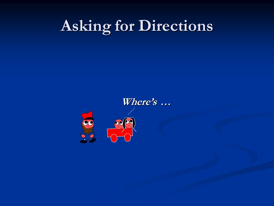 Asking for Directions Where's …