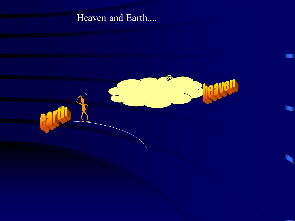 Heaven and Earth....