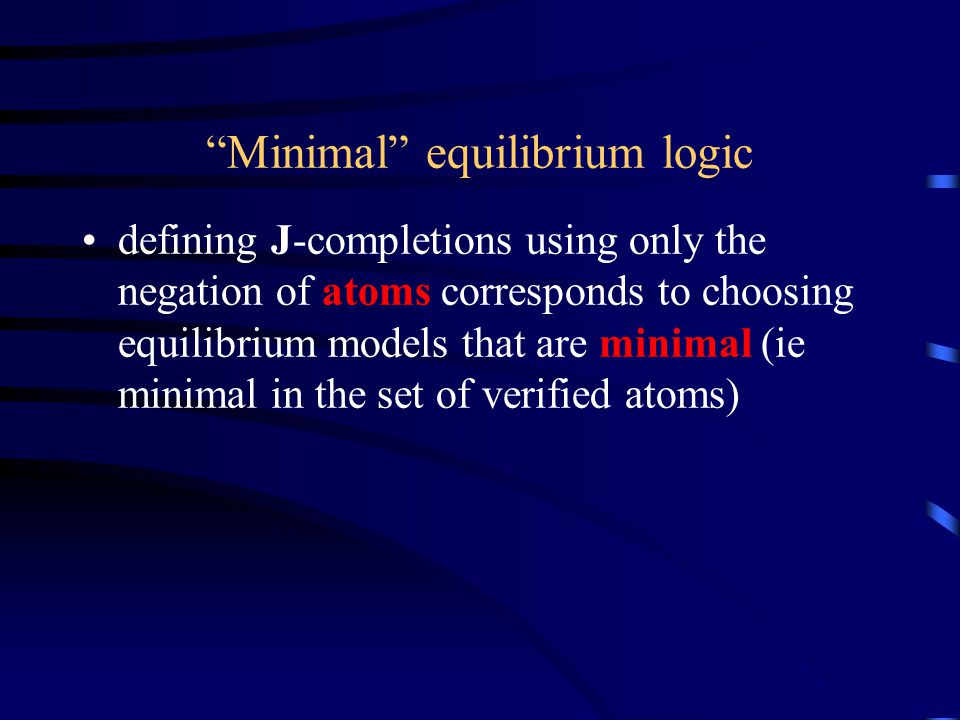 Minimal equilibrium logic defining J-completions using only the negation of atoms corresponds to choosing equilibrium models that are minimal (ie minimal in the set of verified atoms)