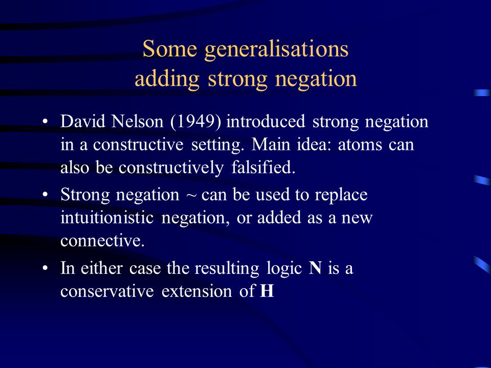 Some generalisations adding strong negation David Nelson (1949) introduced strong negation in a constructive setting.