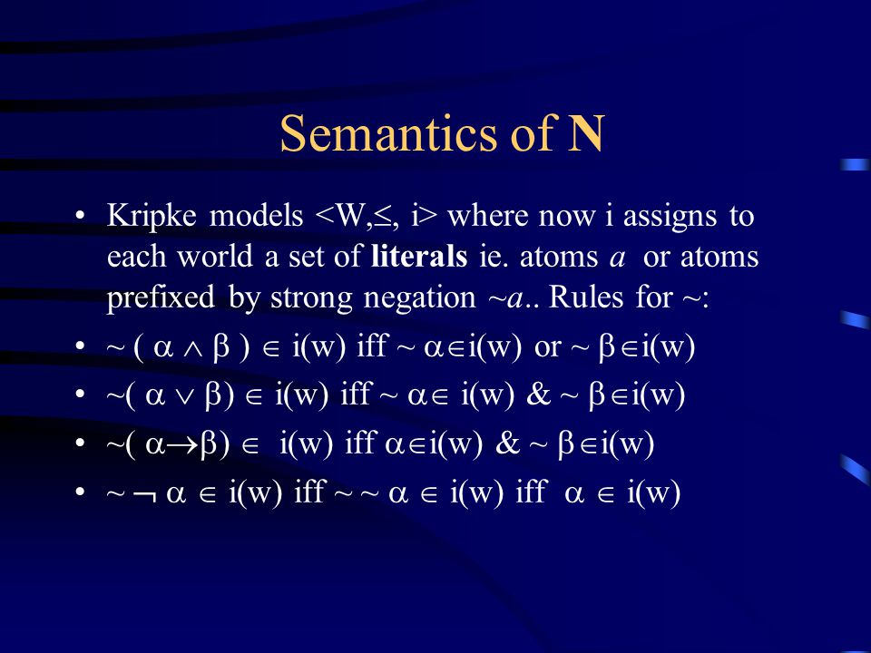 Semantics of N Kripke models where now i assigns to each world a set of literals ie.