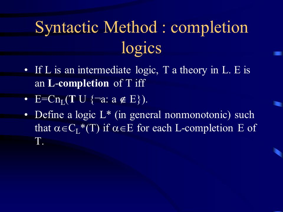 Syntactic Method : completion logics If L is an intermediate logic, T a theory in L.