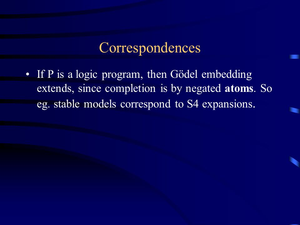 If P is a logic program, then Gödel embedding extends, since completion is by negated atoms.