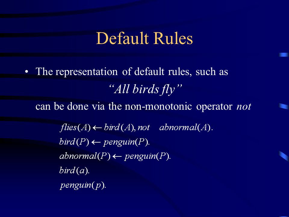 Default Rules The representation of default rules, such as All birds fly can be done via the non-monotonic operator not
