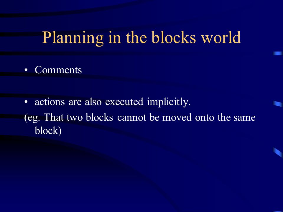 Planning in the blocks world Comments actions are also executed implicitly.