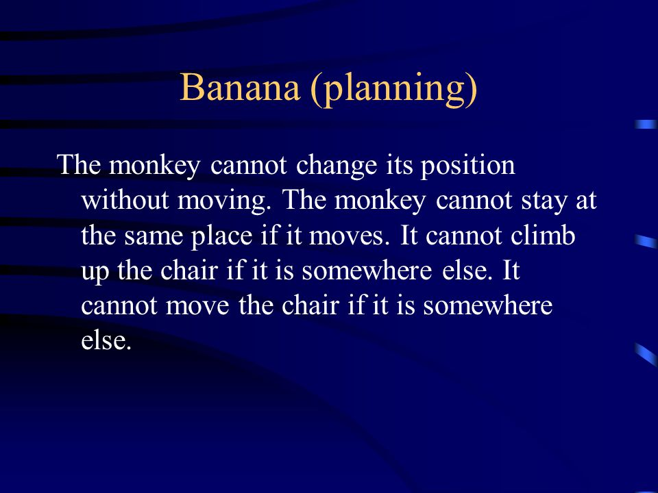 Banana (planning) The monkey cannot change its position without moving.