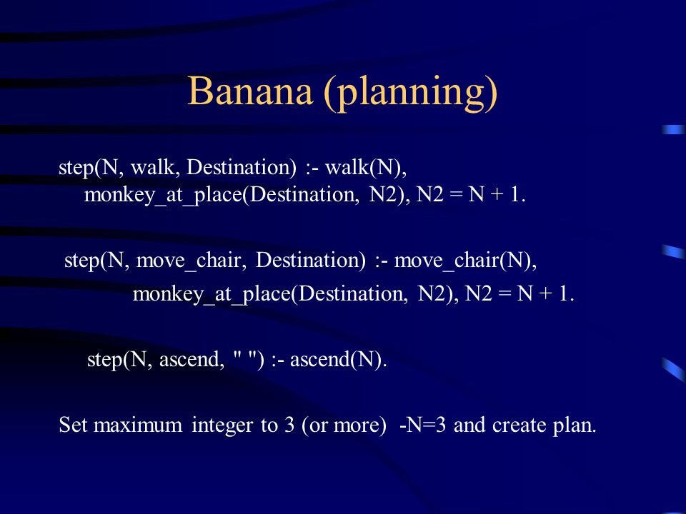 Banana (planning) step(N, walk, Destination) :- walk(N), monkey_at_place(Destination, N2), N2 = N + 1.