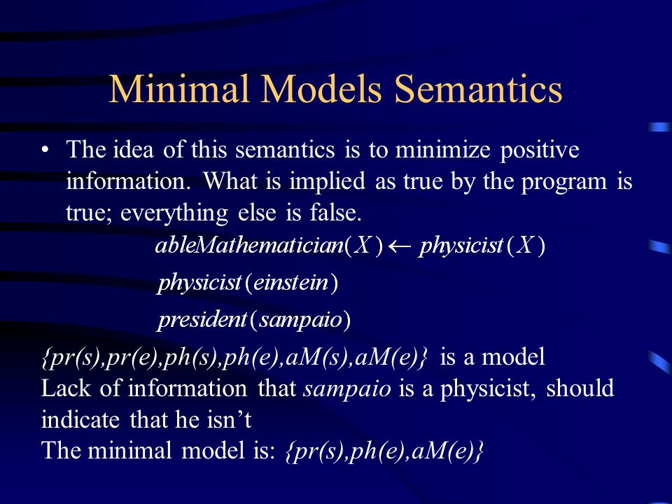 Minimal Models Semantics The idea of this semantics is to minimize positive information.