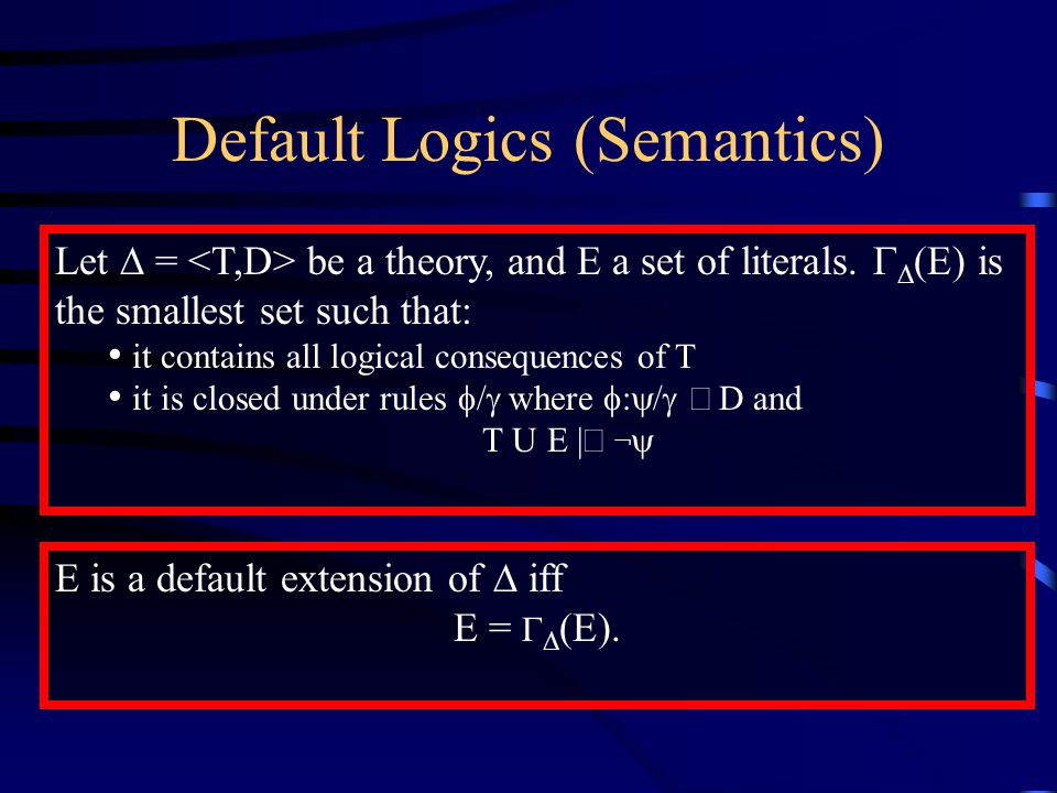 Default Logics (Semantics) Let  = be a theory, and E a set of literals.