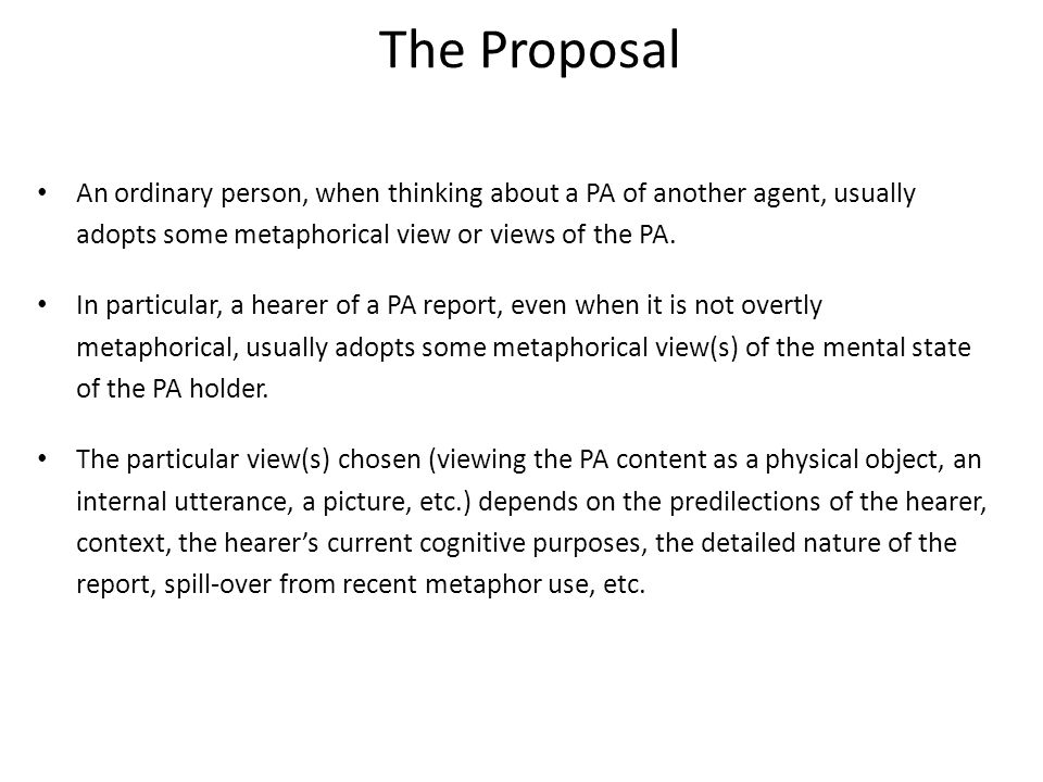 The Proposal An ordinary person, when thinking about a PA of another agent, usually adopts some metaphorical view or views of the PA.