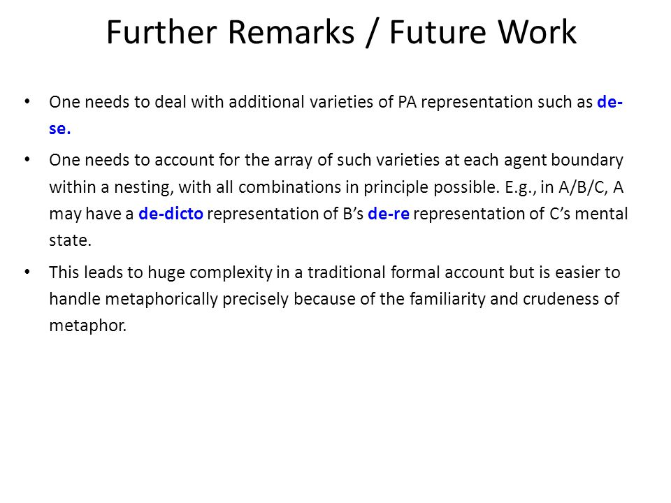 Further Remarks / Future Work One needs to deal with additional varieties of PA representation such as de- se.