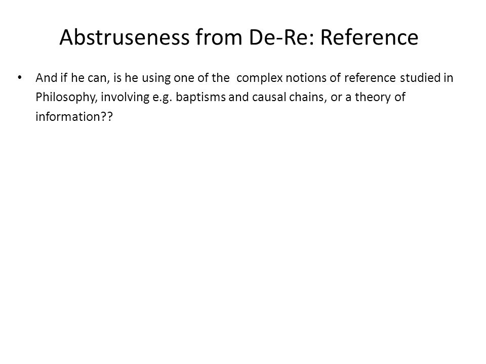 Abstruseness from De-Re: Reference And if he can, is he using one of the complex notions of reference studied in Philosophy, involving e.g.