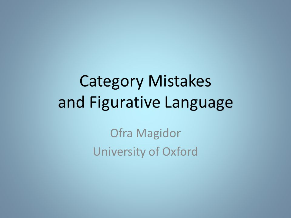 Category Mistakes and Figurative Language Ofra Magidor University of Oxford