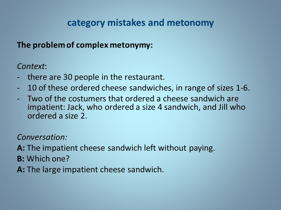 category mistakes and metonomy The problem of complex metonymy: Context: -there are 30 people in the restaurant.