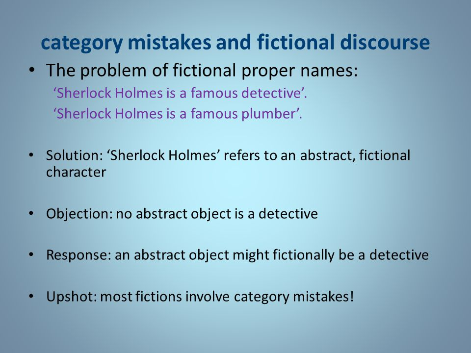 category mistakes and fictional discourse The problem of fictional proper names: 'Sherlock Holmes is a famous detective'.
