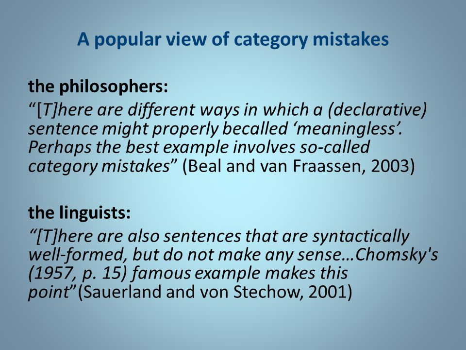 A popular view of category mistakes the philosophers: [T]here are different ways in which a (declarative) sentence might properly becalled 'meaningless'.