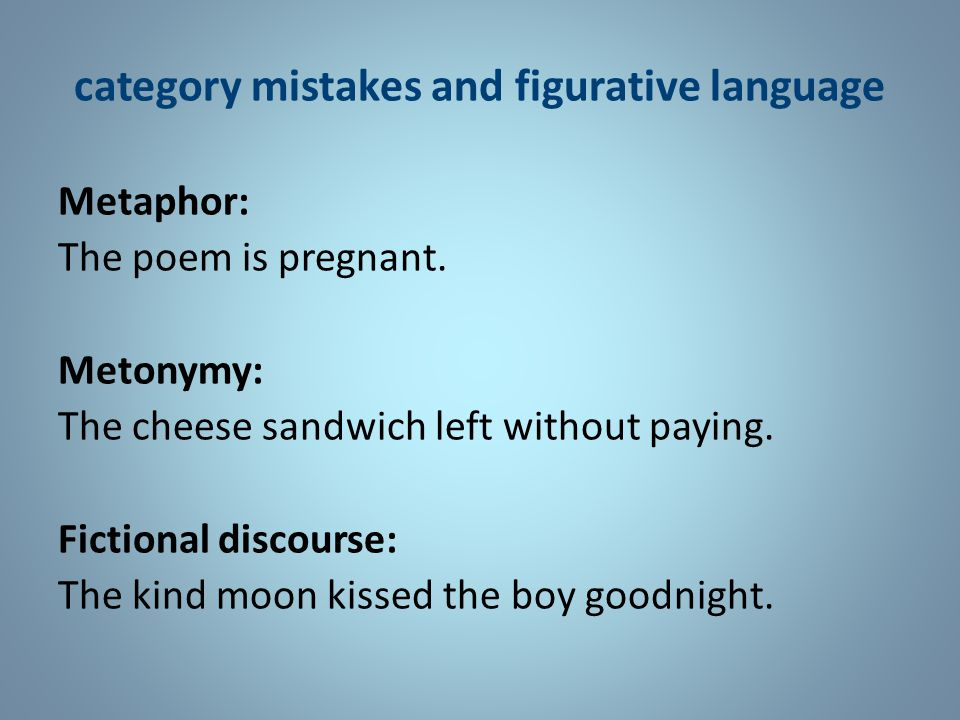 category mistakes and figurative language Metaphor: The poem is pregnant.
