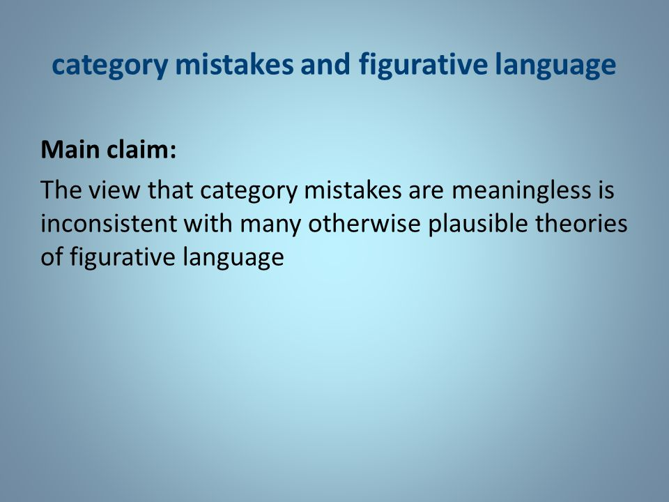 category mistakes and metaphor Non-cognitivist account [Metaphor] is something brought off by the imaginative employment of words and sentences and depends entirely on the ordinary meanings of those words and hence on the ordinary meanings of the sentences they comprise ( Davidson (1978))