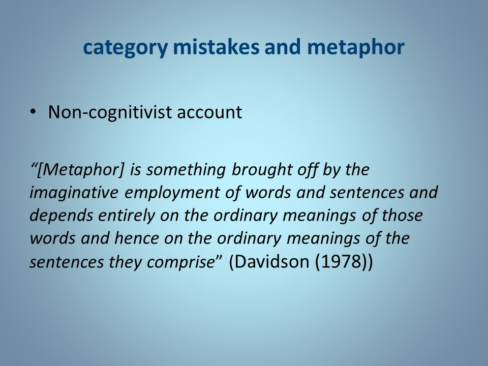 category mistakes and metaphor Non-cognitivist account Cognitivist account I: Metaphorical meaning as conversational implicatures