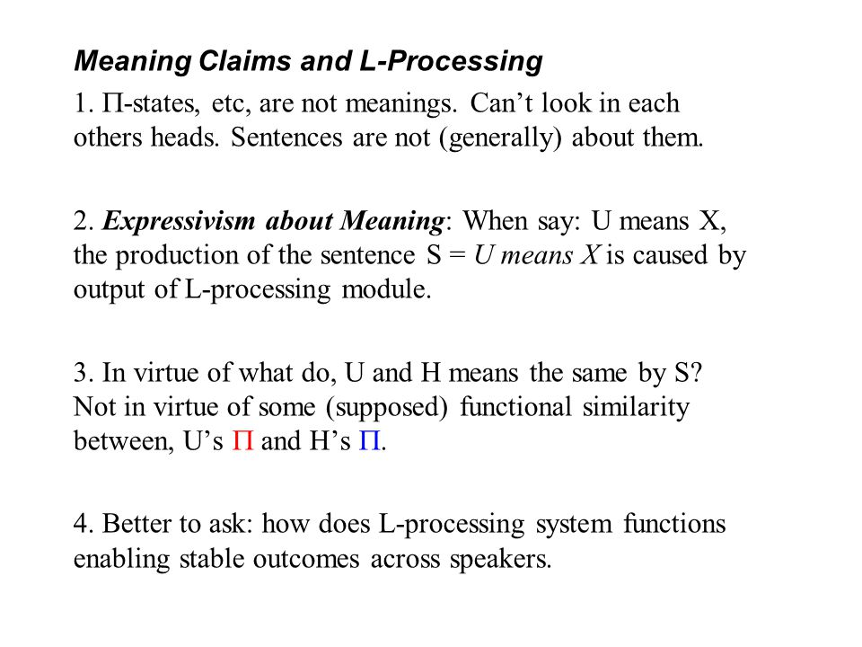 Meaning Claims and L-Processing 1.  -states, etc, are not meanings.