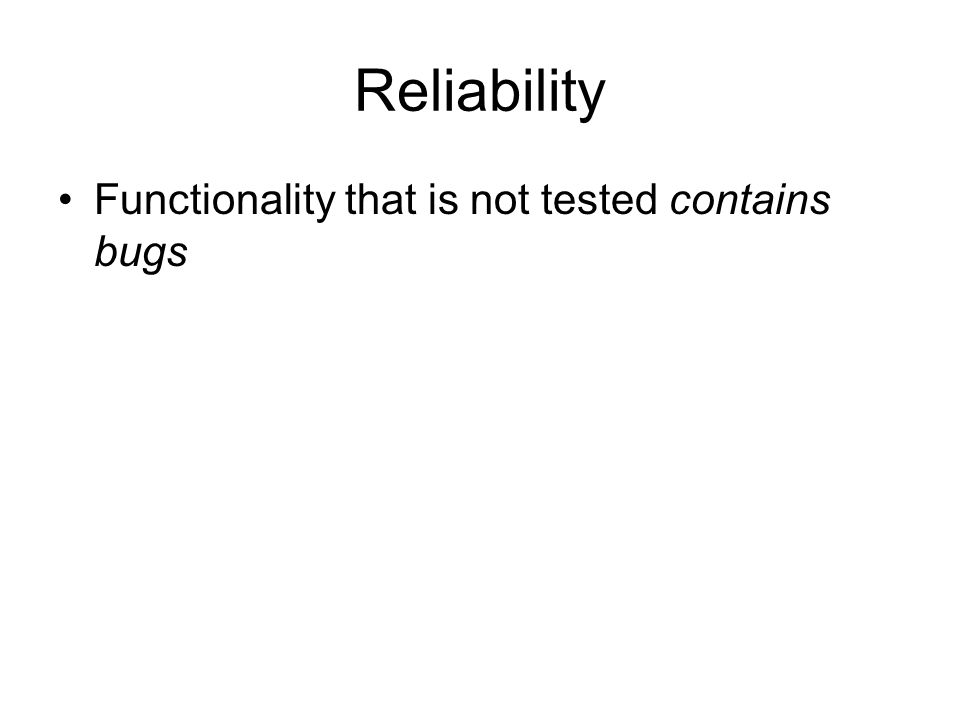 Reliability Functionality that is not tested contains bugs
