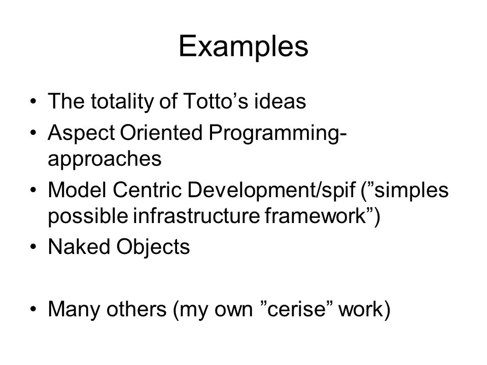 "Examples The totality of Totto's ideas Aspect Oriented Programming- approaches Model Centric Development/spif (""simples possible infrastructure framew"