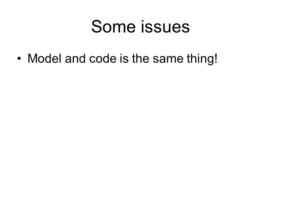 Some issues Model and code is the same thing!