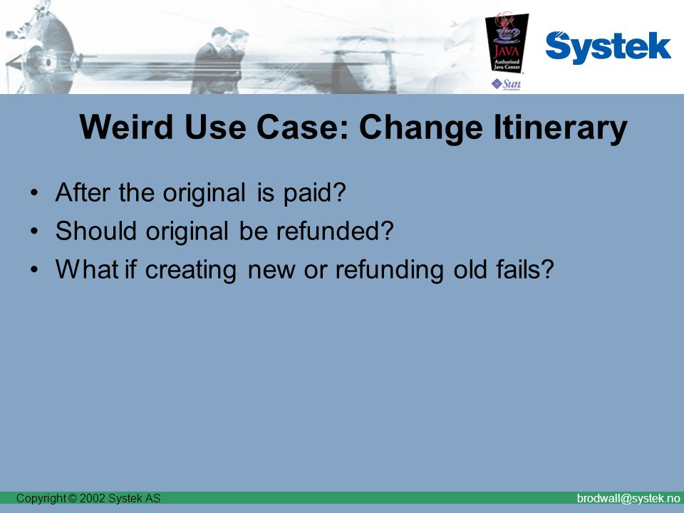 Copyright © 2002 Systek ASbrodwall@systek.no Weird Use Case: Change Itinerary After the original is paid.