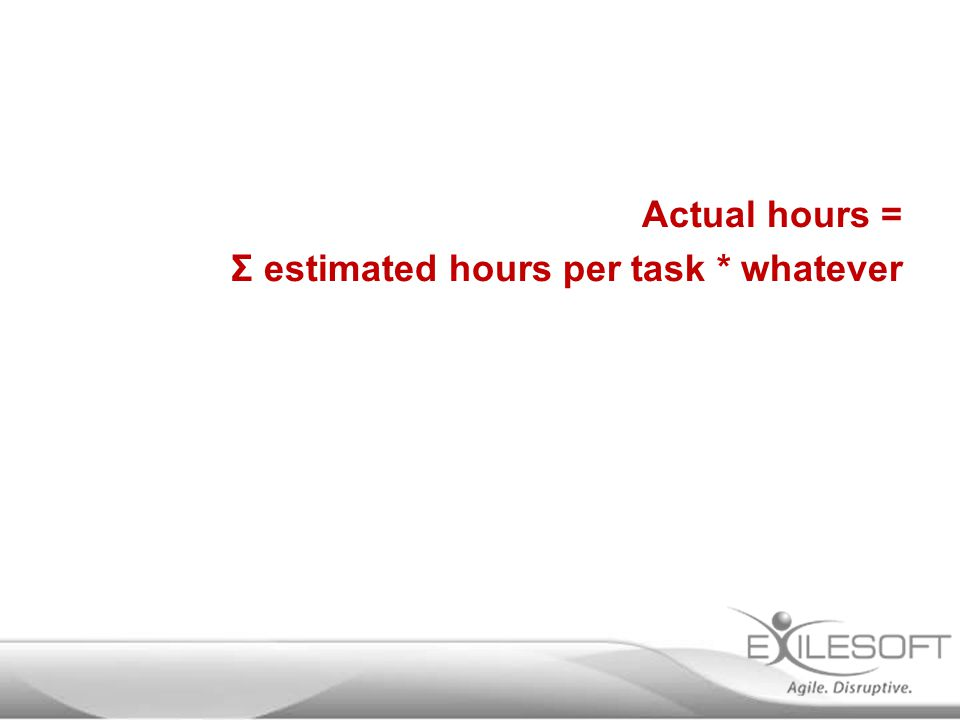 Actual hours = Σ estimated hours per task * whatever
