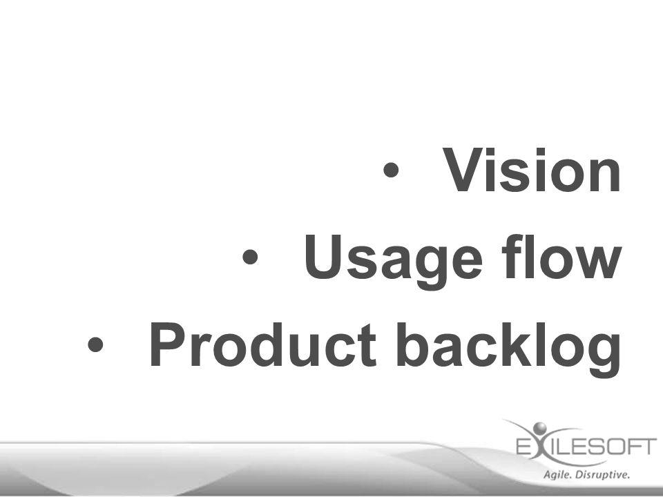 Vision Usage flow Product backlog