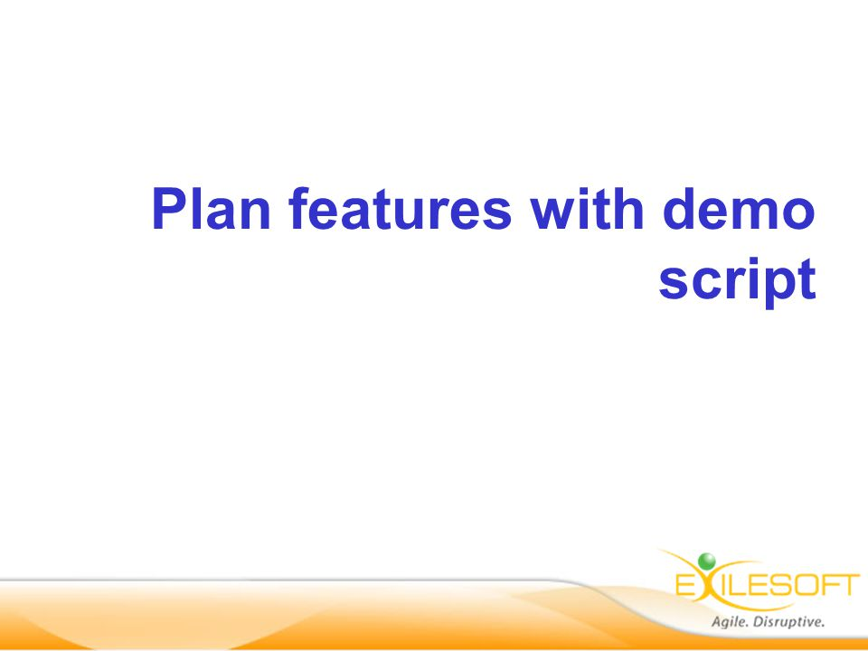 Plan features with demo script