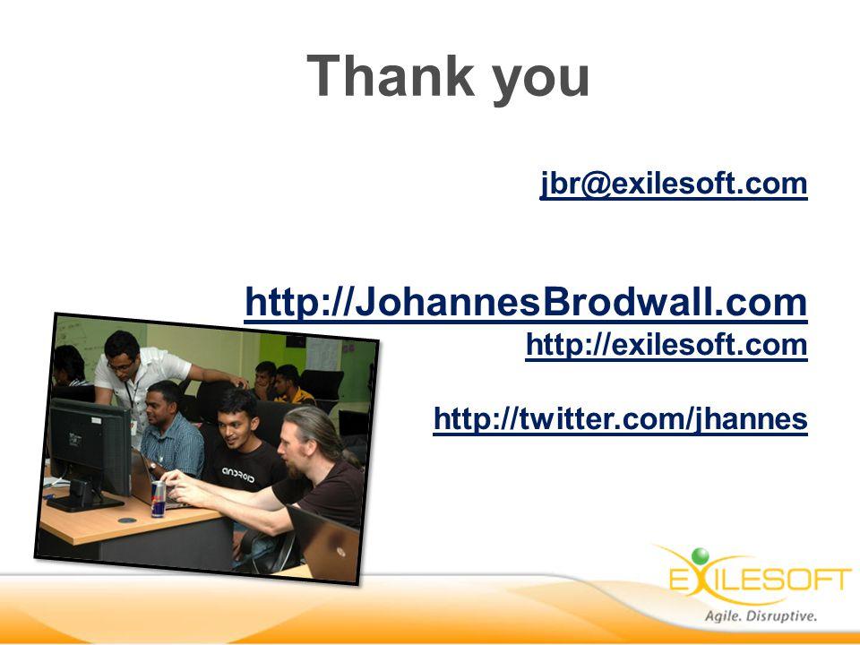 jbr@exilesoft.com http://JohannesBrodwall.com http://exilesoft.com http://twitter.com/jhannes Thank you